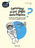 Comment on fait pipi dans l'espace ? : et toutes les questions que tu te poses pour devenir un parfait astronaute ! / texte de Pierre-François Mouriaux   Mouriaux, Pierre-François