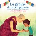 Dalaï-Lama et Bao Luu - La graine de la compassion - Leçons de vie et enseignements à l'usage des enfants par Sa Sainteté le Dalaï-Lama.