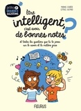Marianne Doubrère et Clémence Lallemand - Être intelligent, c'est avoir de bonnes notes ? - Et toutes les questions que tu te poses sur le savoir et la matière grise..