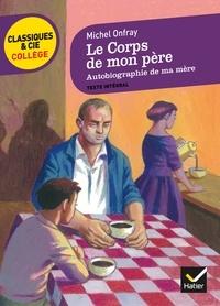 Michel Onfray - Le corps de mon père - Suivi de Autobiographie de ma mère.