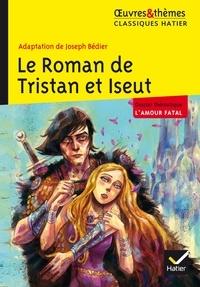 Joseph Bédier - Le roman de Tristan et Iseut.