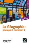 Stéphanie Beucher et Magali Reghezza - La géographie : pourquoi ? comment ?.