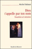 Dieu t'appelle par ton nom : vocation et mission / Michel Hubaut | Hubaut, Michel (1939-....)