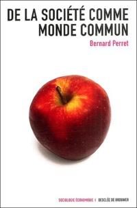 Bernard Perret - De la société commune au monde commun.