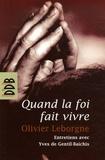 Olivier Leborgne - Quand la foi fait vivre.