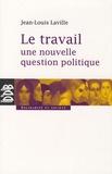 Jean-Louis Laville - Le travail, une nouvelle question politique.