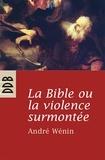 André Wénin - La Bible ou la violence surmontée.