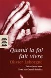 Yves de Gentil-Baichis et Olivier Leborgne - Quand la foi fait vivre.