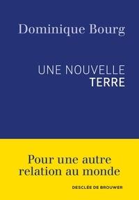 Dominique Bourg - Une nouvelle Terre.