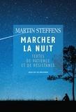 Martin Steffens - Marcher la nuit - Textes de patience et de résistance.