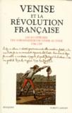 Robert Laffont - Venise et la Révolution française - Les 470 dépêches des ambassadeurs de Venise au Doge 1786-1795.