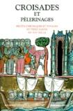 Robert Laffont - Croisades et pèlerinages - Récits, chroniques et voyages en Terre Sainte, XIIème-XVIème siècle.