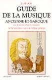 I Alexandre - Guide de la musique ancienne et baroque - Dictionnaire à l'usage des discophiles, glossaire et index.