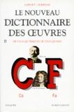 Robert Laffont - Le nouveau dictionnaire des oeuvres de tous les temps et de tous les pays - Tome 2.