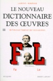 Robert Laffont - Le nouveau dictionnaire des oeuvres de tous les temps et de tous les pays.