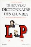 Robert Laffont - Le nouveau dictionnaire des oeuvres de tous les temps et de tous les pays - Tome 4.