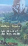 Gilbert Bordes - La couleur du bon pain.