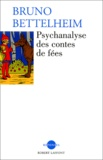 Bruno Bettelheim - Psychanalyse des contes de fées.