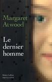 Le dernier homme / Margaret Atwood   Atwood, Margaret (1939-....). Auteur