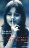 Juste un coin de ciel bleu : roman   Bordes, Gilbert (1949-....). Auteur