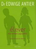 Edwige Antier - Elever mon enfant aujourd'hui - Guide pratique des parents.