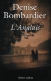 Anglais (L') : roman   Bombardier, Denise (1941-....). Auteur