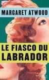 Le fiasco du Labrador : et autres nouvelles / Margaret Atwood | Atwood, Margaret (1939-....)