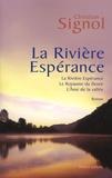 Christian Signol - La Rivière Espérance  : Tome 1, La Rivière Espérance ; Tome 2, Le Royaume du fleuve ; Tome 3, L'Ame de la vallée.