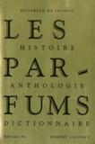 Les parfums : histoire, anthologie, dictionnaire / Elisabeth de Feydeau | Feydeau, Elisabeth de