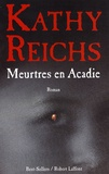 Meurtres en Acadie / Kathy Reichs | Reichs, Kathy