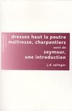 Dressez haut la poutre maîtresse, charpentiers. [suivi de ] Seymour, une introduction / J.D. Salinger | Salinger, Jerome David (1919-....)