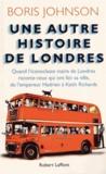 Boris Johnson - Une autre histoire de Londres - Quand le maire de la ville raconte ceux qui ont fait sa ville, de l'empereur Hadrien à Keith Richards.