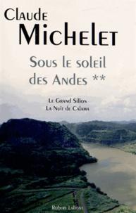 Claude Michelet - Sous le soleil des Andes Tome 2 : Le Grand Sillon ; La nuit de Calama.
