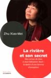 Xiao-Mei Zhu - La rivière et son secret - Des camps de Mao à Jean-Sébastien Bach : le destin d'une femme d'exception.