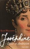 Kate Williams - Joséphine - Désir et ambition.