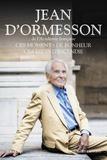 Jean d' Ormesson - Ces moments de bonheur, ces midis d'incendie.