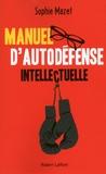 Manuel d'autodéfense intellectuelle / Sophie Mazet | Mazet, Sophie (1980-....). Auteur