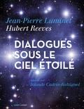 Hubert Reeves et Jean-Pierre Luminet - Dialogues sous le ciel étoilé.