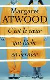C'est le coeur qui lâche en dernier / Margaret Atwood | Atwood, Margaret (1939-....)