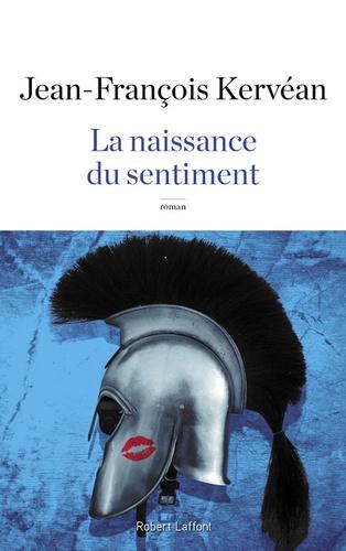 La naissance du sentiment : roman / Jean-François Kervéan | Kervéan, Jean-François (1962-....). Auteur