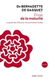 Bernadette de Gasquet - Eloge de la maturité - Le guide bien-être pour vos prochaines années.