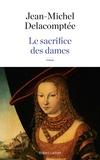 Jean-Michel Delacomptée - Le sacrifice des dames.