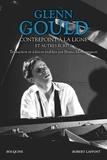 Bruno Monsaingeon - Glenn Gould, contrepoint à la ligne et autres écrits - L'antre de l'alchimiste, Non je ne suis pas du tout un exentrique ; Le dernier puritain ; Contrepoint à la ligne.