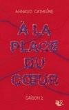 Arnaud Cathrine - A la place du coeur Saison 2 : .