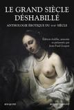 Jean-Paul Goujon - Le grand siècle déshabillé - Anthologie érotique du XVIIe siècle.