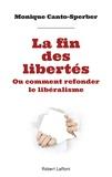 Monique Canto-Sperber - La fin des libertés - Ou Comment refonder le libéralisme.