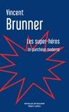 Vincent Brunner - Les super-héros - Un panthéon moderne.