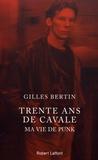 Gilles Bertin - Trente ans de cavale - Ma vie de punk.