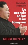Le monde selon Kim Jong-un / Juliette Morillot, Dorian Malovic | Morillot, Juliette (1956?-....)