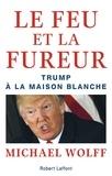 Michael Wolff - Le feu et la fureur - Trump à la Maison Blanche.